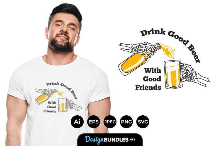 Drink Good Beer with Good Friends for T-Shirt Design example image 1