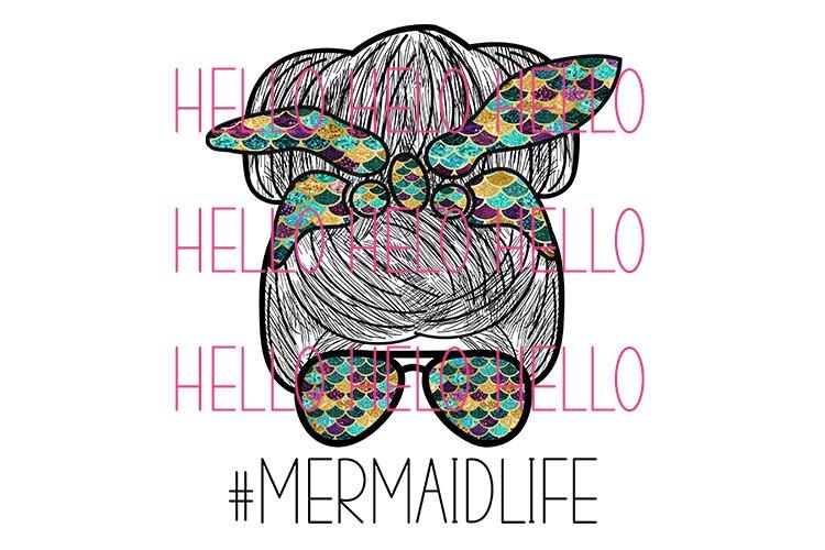 Mermaid Life Hair Bun Messy Bun Sun Glasses png sublimation example image 1