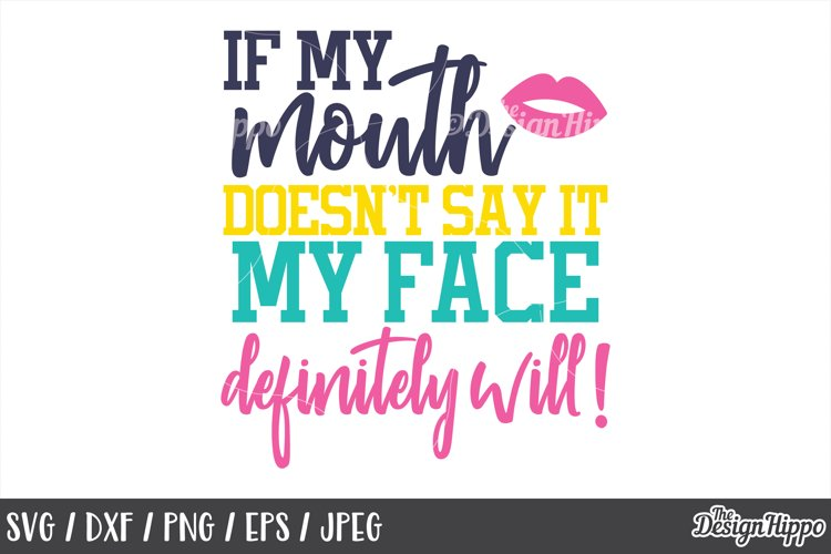 Funny, If my mouth doesn't say it my face definitely will example image 1