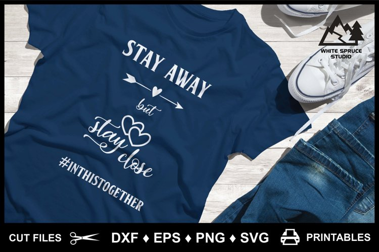 Stay Away But Stay Close Pandemic DXF EPS PNG SVG example image 1