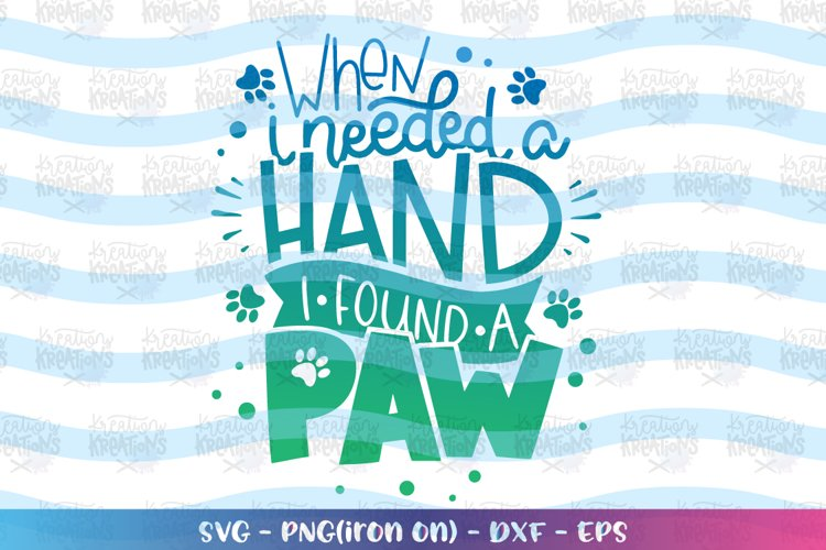 Dog svg when I need a hand I found a paw svg