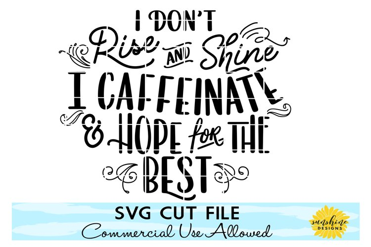 I DONT RISE AND SHINE CAFFEINATE & HOPE FOR THE BEST SVG