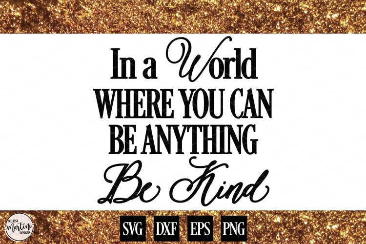 In A World Where You Can Be Anything Be Kind example image 1