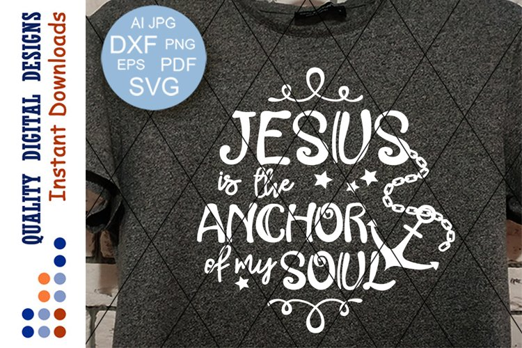 Jesus is my anchor of my soul Svg Religious Svg Faith signs example image 1