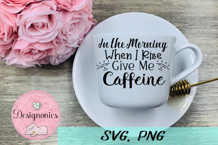 In the Morning When I Rise, Give Me Caffeine SVG