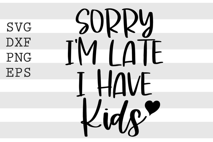 Sorry I'm late I have kids SVG example image 1