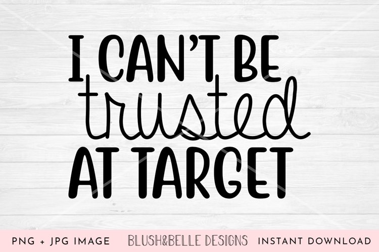 I Cant Be Trusted at Target- PNG, JPG