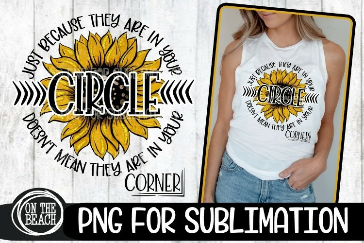 SUNFLOWER PNG - In Your Circle Doesnt Mean In Your Corner