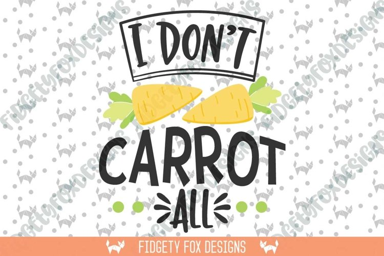I dont Carrot all SVG DXF, EPS, png Files for Cutting Machines Cameo or Cricut - Easter Svg Easter bunny svg