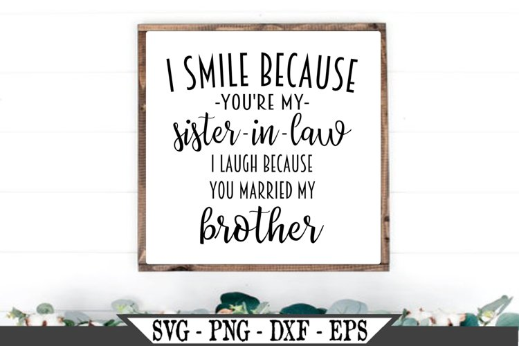 I Smile Because You're My Sister In Law SVG example image 1