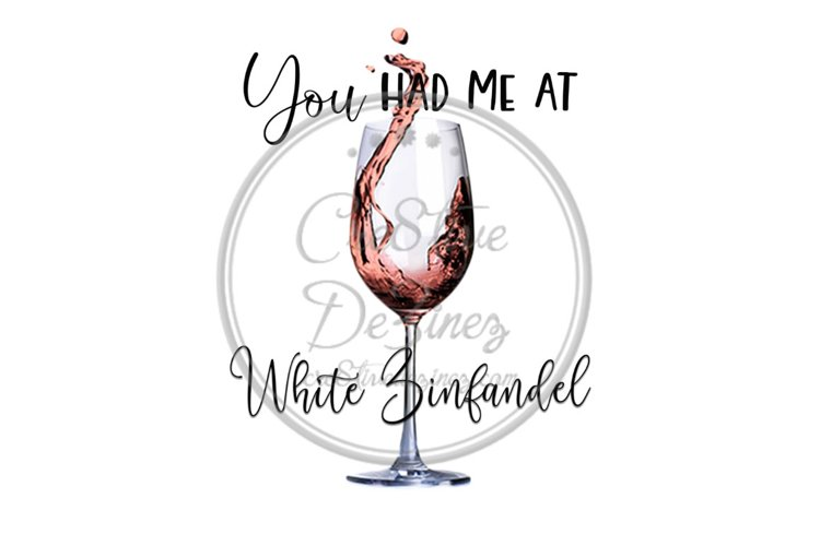 You Had Me at White Zinfandel - Wine Drink Pun - Sublimation example image 1