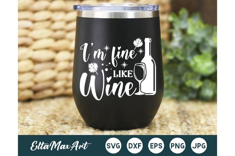 Im fine like Wine SVG, Wine Svg, Wine Sayings Svg, Wine