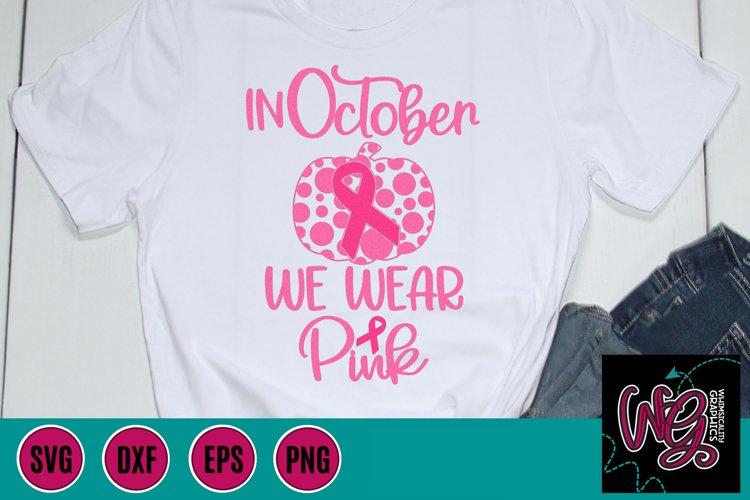 In October We Wear Pink Breast Cancer SVG, DXF, PNG, EPS