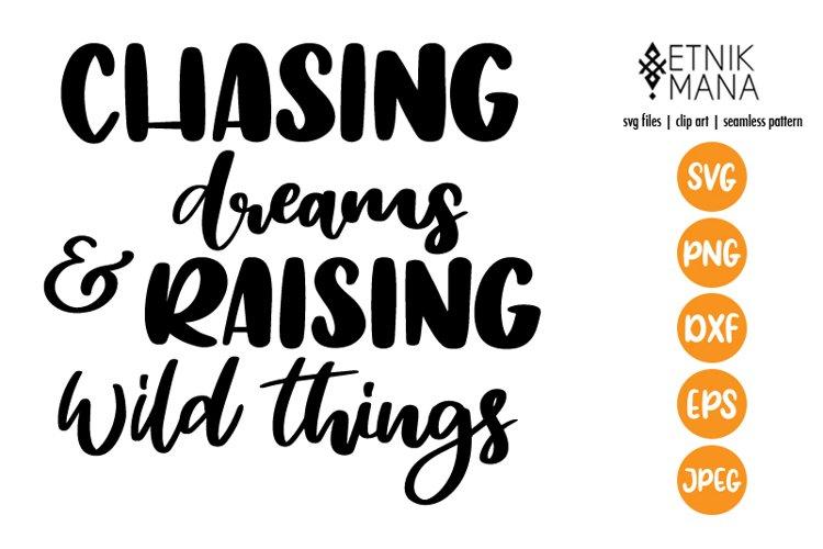 Chasing dreams & Raising wild things - Mother Tshirt SVG