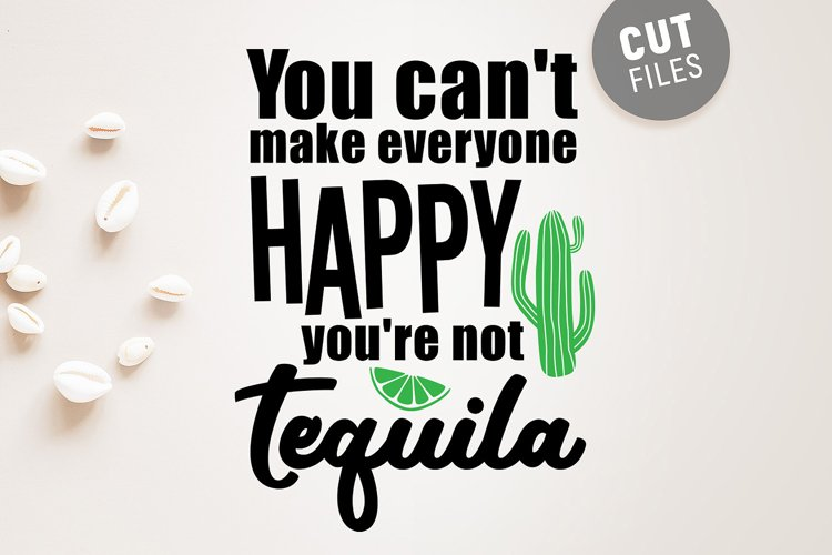 You Can't Make Everyone Happy You're Not Tequila example image 1