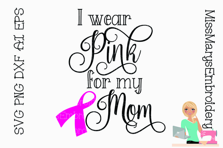 I wear Pink for my Mom SVG | Breast Cancer SVG | Awareness example image 1