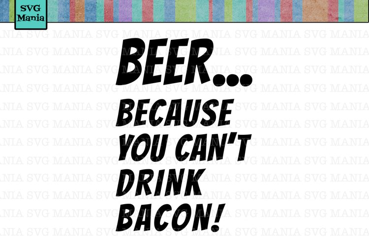 Beer Because You Can't Drink Bacon SVG File, Beer and Bacon SVG, Bacon SVG File, Beer Mug SVG, Beer Mug Decal SVG, Dad SVG Files for Him example image 1