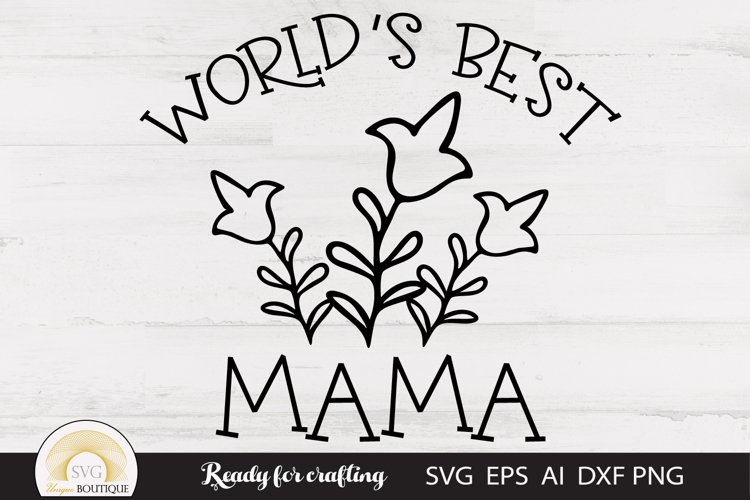 Mom svg, Mothers Day, World Best Mama Flowers
