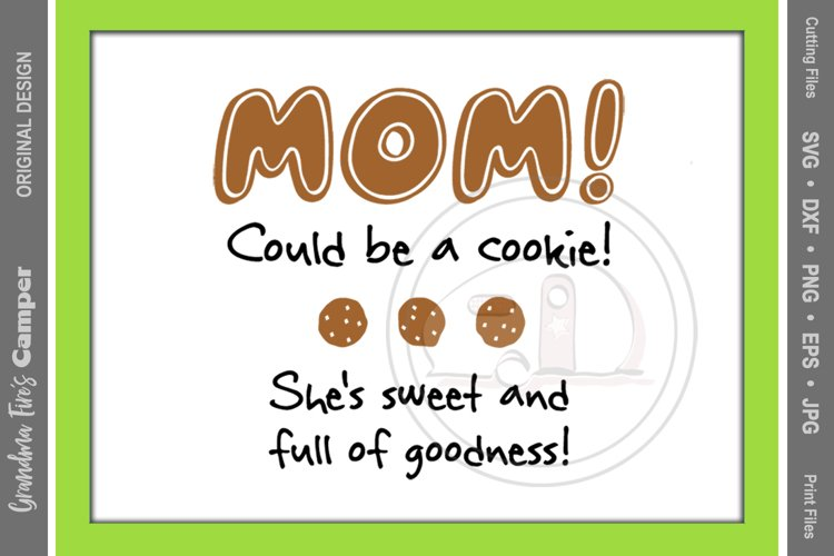 Mother's Day SVG, MOM Could be a Cookie, She's Sweet and Full of Goodness example image 1
