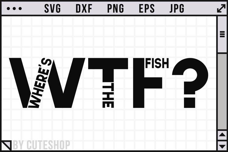 WTF - Wheres the fish? | Fishing SVG Cut File
