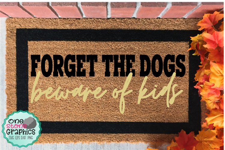 forget about the dogs beware of the kids svg,dog mom svg,
