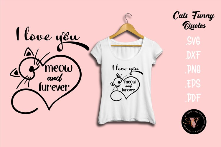 I love you meow and furever SVG Cats funny Love quotes