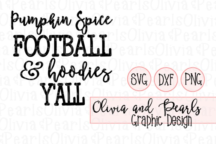 Pumpkin Spice Football and Hoodies Yall, Digital Cutting File, SVG, DXF, PNG for Cameo or Cricut Machine