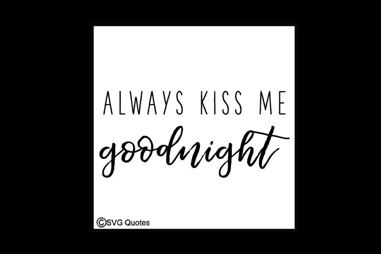 Always Kiss Me Goodnight SVG EPS DXF cut files