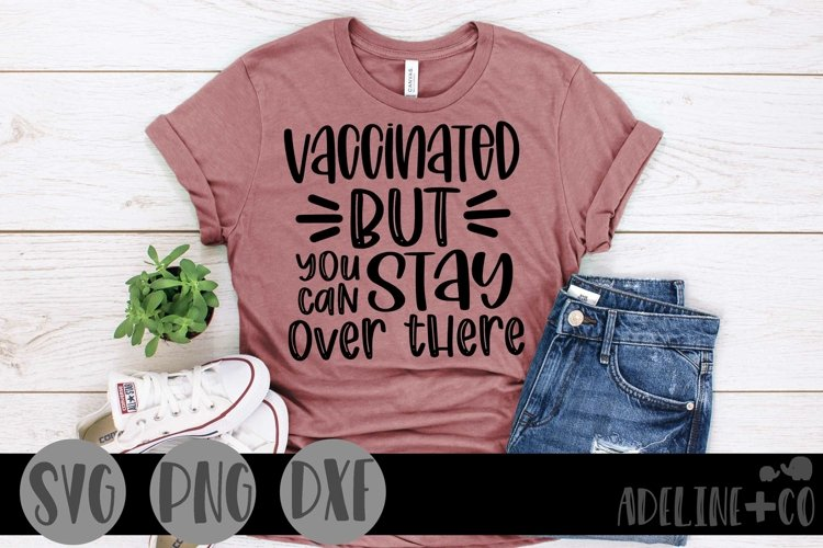 Vaccinated but you can stay over there, SVG, PNG, DXF