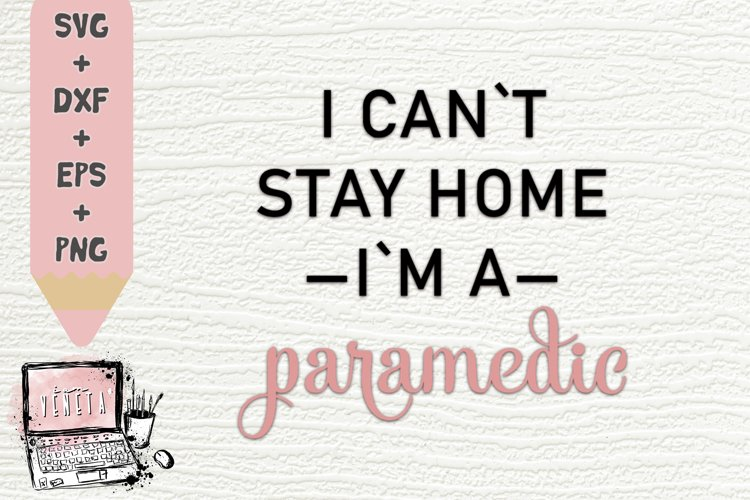 I cant stay home im a PARAMEDIC | Quarantine | Be Safe| SVG example image 1