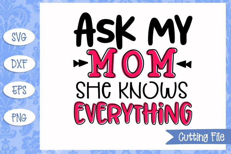 Ask my mom she knows everything SVG File example image 1