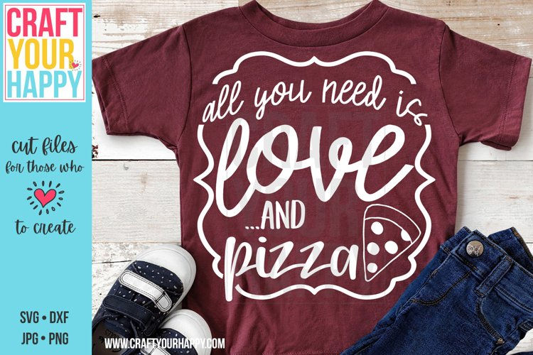 All You Need Is Love And Pizza - A Food SVG Cut File