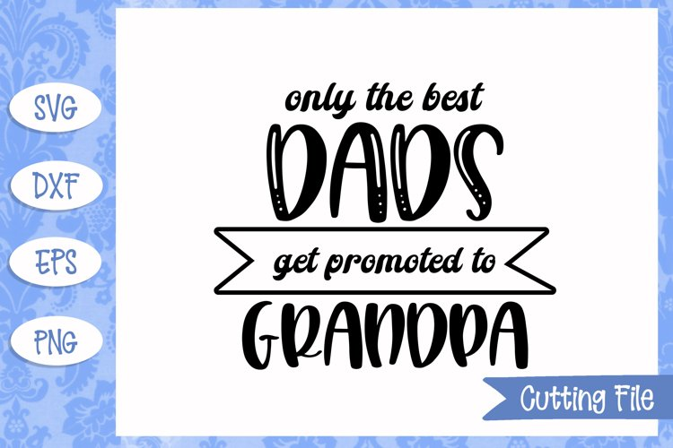 Download The Best Dads Get Promoted To Papa Svg Svg Files Father S Day Svg Dad Cut Files Grandpa Svg Cricut Svg Papa Svg Clip Art Art Collectibles Vadel Com