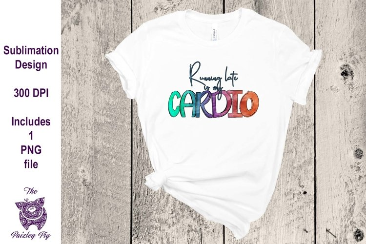 Running Late is My Cardio Sublimation File example image 1
