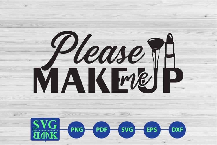 Please make me up quote, Makeup SVG, makeup cut file example image 1