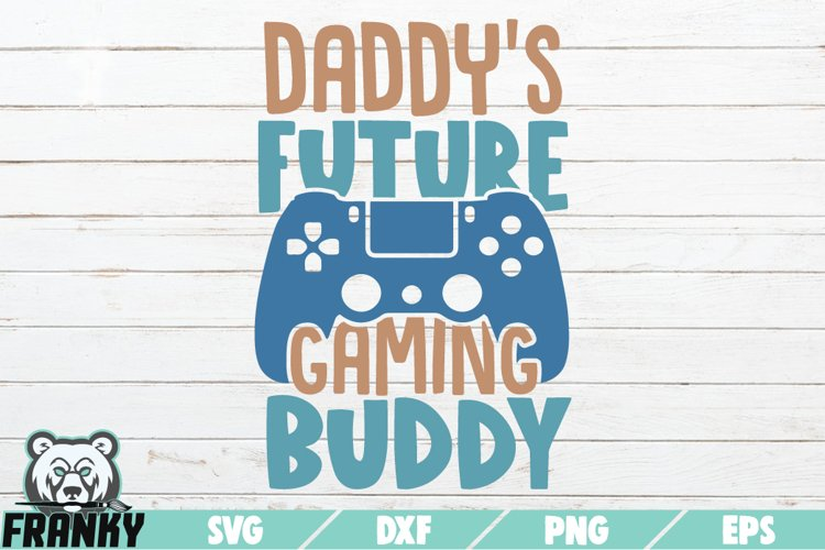 Daddy's future gaming buddy SVG | Printable Cut file example image 1