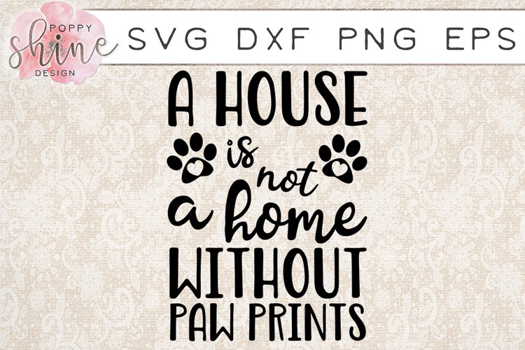 A House Is Not A Home Without Paw Prints SVG PNG EPS DXF Cutting Files
