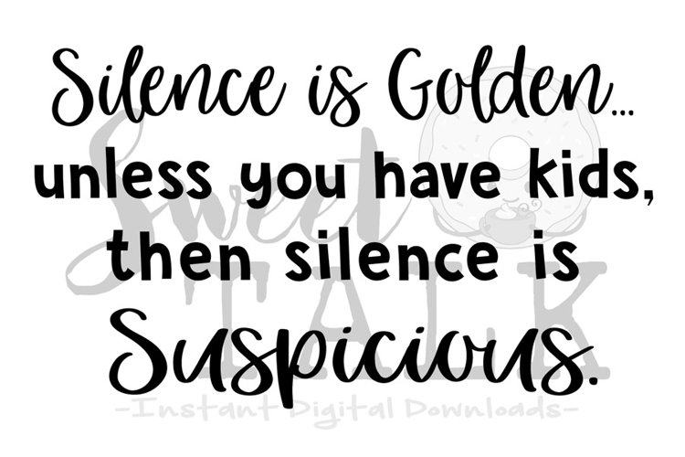 Silence is Golden, unless you have kids-svg,png,jpg, example image 1