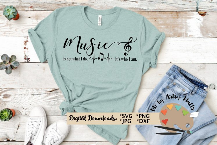 Music is not what I do it's who I am svg cut file musician example image 1