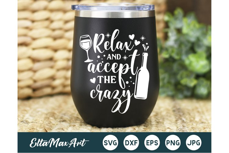 Relax and Accept the crazy SVG, Wine Svg, Wine Sayings,