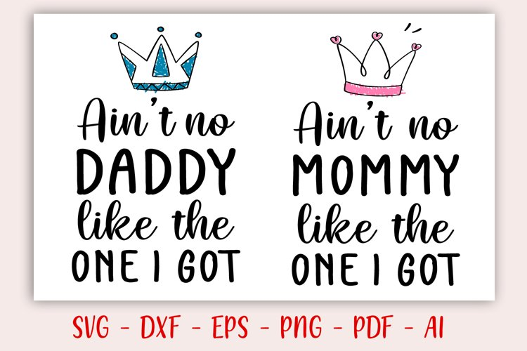 Ain't no mommy like the one I got SVG - Ain't no daddy SVG example image 1