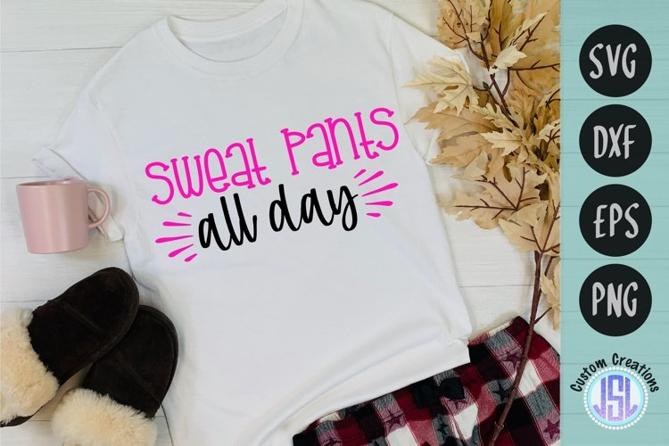 Sweat Pants All Day | Funny Quote SVG | SVG DXF EPS PNG example image 1