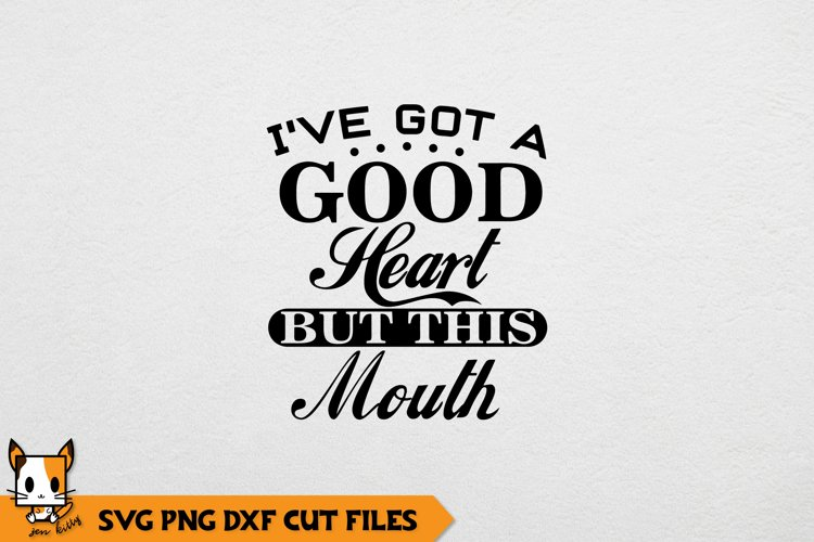 Sarcastic SVG| Ive Got A Good Heart But This Mouth