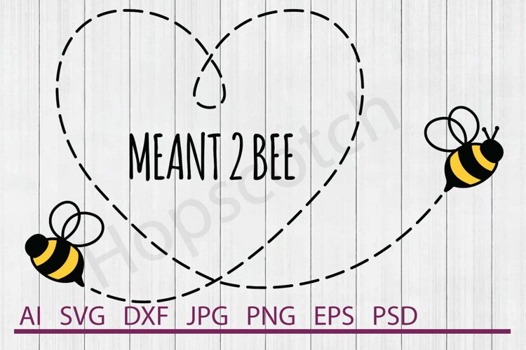 Meant to Bee SVG, Bees SVG, DXF File, Cuttable File example image 1
