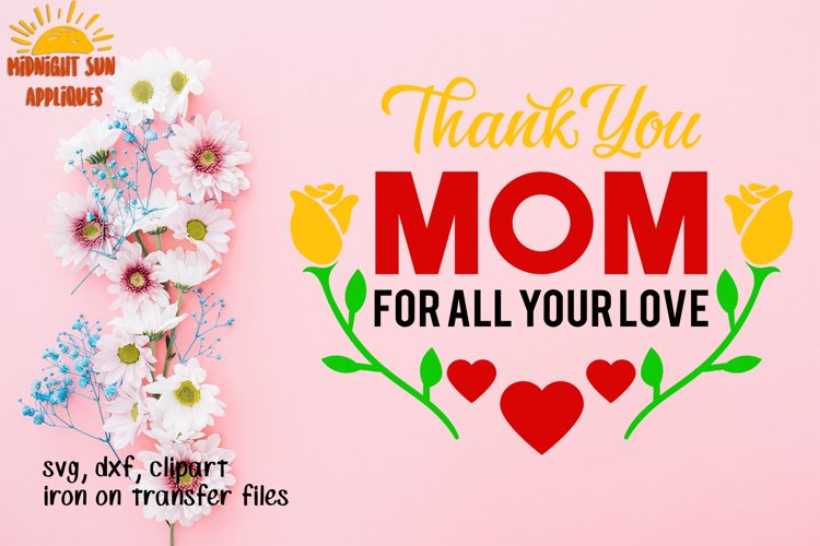 Thank you mom for all your love svg cut files Mothers day svg Gift for mom Gift ideas for mother Clipart Iron on transfer