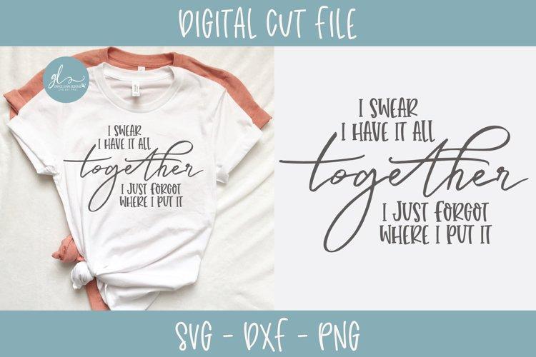 I Swear I Have It All Together - SVG Cut File
