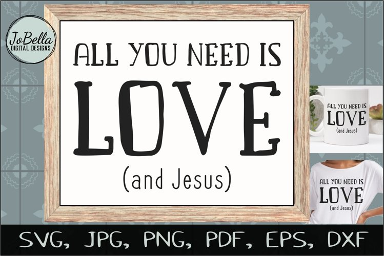 All You Need Is Love and Jesus SVG, Sublimation PNG & Print