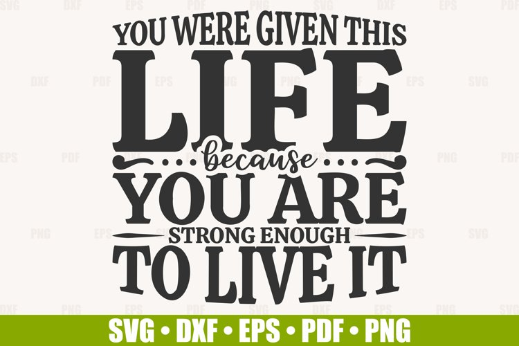 Inspirational Quote SVG, You Were Given This Life Because