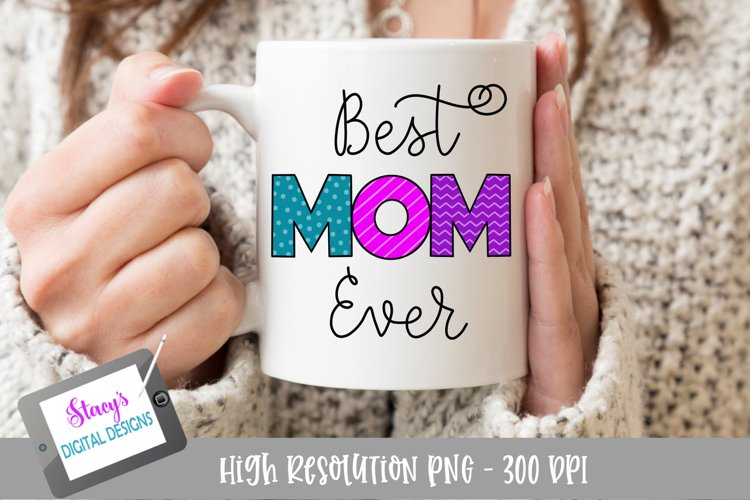Best Mom Ever PNG - Sublimation Design