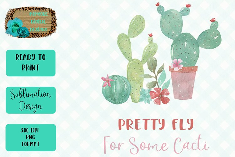 Pretty Fly For Some Cacti Sublimation Design example image 1